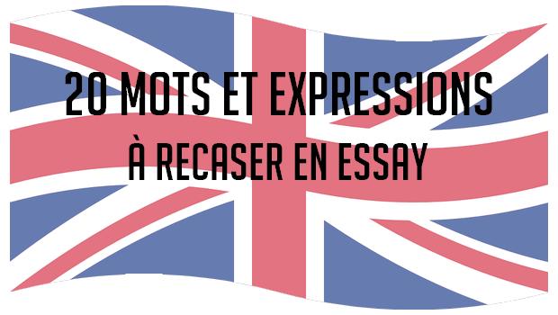 20 Mots Et Expressions A Recaser En Essay D Anglais Major Prepa