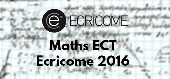 Sujet Maths Ecricome 2016 ECT